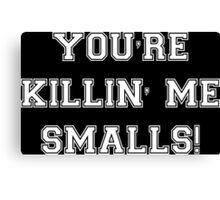 You're Killing Me Smalls The Sandlot Canvas Print