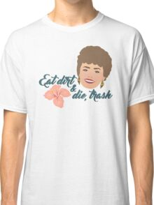 Eat Dirt and Die, Trash Classic T-Shirt