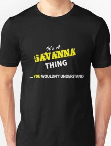 It's A SAVANNA thing, you wouldn't understand !! T-Shirt