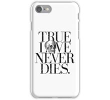 True Love Never Dies. iPhone Case/Skin