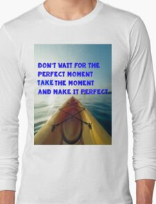 Don't Wait Long Sleeve T-Shirt