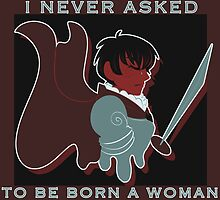 I never asked to be born a woman. by lythweird