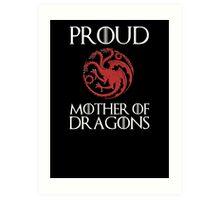 Khaleesi: Proud mother of dragons Art Print
