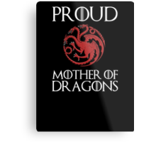 Khaleesi: Proud mother of dragons Metal Print