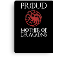 Khaleesi: Proud mother of dragons Canvas Print