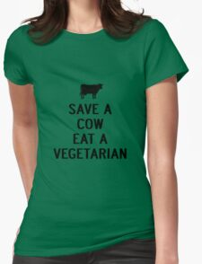 SAVE A COW EAT A VEGETARIAN Womens Fitted T-Shirt