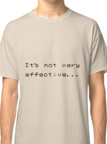 It's not very effective  Classic T-Shirt