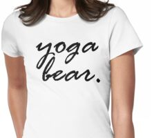 Yoga Bear - it's the yoga bear necessity Womens Fitted T-Shirt