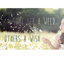 Dandelion inspirational quote ''Some see a weed, others a wish.'' Photographic Print