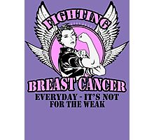 Fighting breast cancer everyday- it's not for the weak Photographic Print