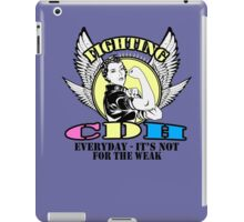 Fighting CDH everyday- it's not for the weak  iPad Case/Skin