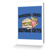 Burgers and Fries before Guys funny feminist Greeting Card