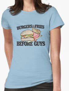 Burgers and Fries before Guys funny feminist Womens Fitted T-Shirt