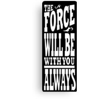 The Force Will Be With You ALWAYS Canvas Print
