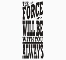 The Force Will Be With You ALWAYS Kids Tee