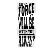 The Force Will Be With You ALWAYS Poster