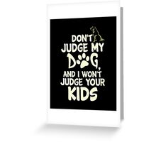 Dont Judge My Dog and i wont judge your KIDs Greeting Card