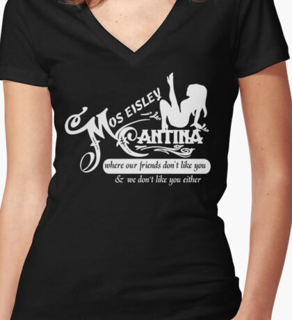 Mos Eisley Cantina where Our Friend don't Like You & We don't Like You Either Women's Fitted V-Neck T-Shirt