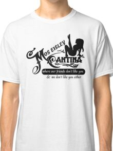 Mos Eisley Cantina where Our Friend don't Like You & We don't Like You Either Classic T-Shirt