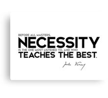 necessity is the one most listened to - jules verne Canvas Print