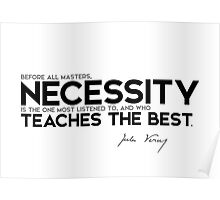 necessity is the one most listened to - jules verne Poster