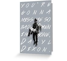 You're Gonna Miss Me, Daryl Dixon Greeting Card