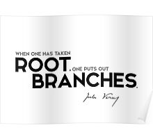 when one has taken root, one puts out branches - jules verne Poster