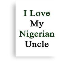 I Love My Nigerian Uncle Canvas Print