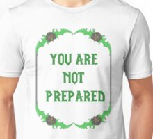 You are not prepared - Bladeframe Unisex T-Shirt
