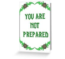 You are not prepared - Bladeframe Greeting Card
