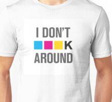 I Dont CMYK Around Unisex T-Shirt