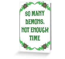 So many demons, not enough time - Bladeframe Greeting Card