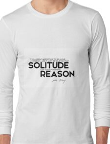 solitude can quickly destroy reason - jules verne Long Sleeve T-Shirt