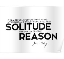 solitude can quickly destroy reason - jules verne Poster