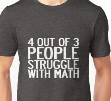 4 out of 3 people struggle with math Unisex T-Shirt