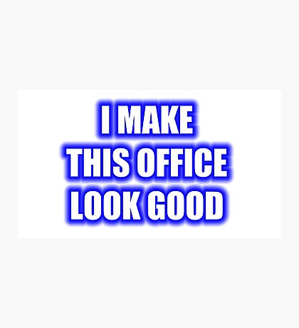 I Make This Office Look Good Photographic Print