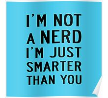 I'M NOT A NERD I'M JUST SMARTER THAN YOU Poster