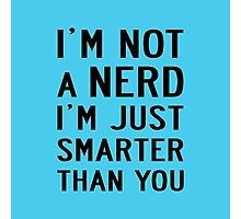 I'M NOT A NERD I'M JUST SMARTER THAN YOU Photographic Print
