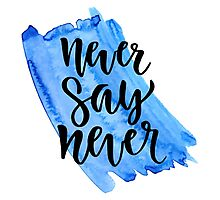 Never Say Never Photographic Print