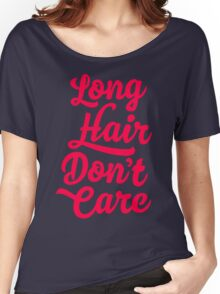 Long Hair Dont Care Women's Relaxed Fit T-Shirt