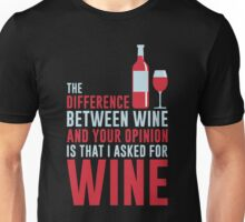 The difference between wine and your opinion is that i asked for wine Unisex T-Shirt