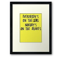 Everybody's On The Gas, Nobody's On The Brakes Framed Print