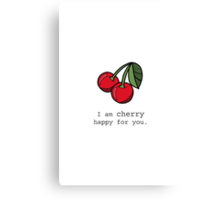 I Am Cherry Happy For You Canvas Print