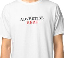 Hey, Advertise Here Classic T-Shirt