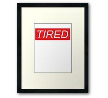 Tired (Supreme Parody) Framed Print