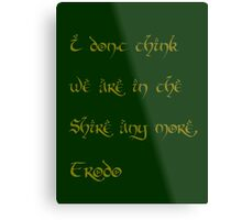 I don't think were in the Shire any more, Frodo Metal Print