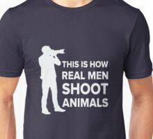 THIS IS HOW REAL MEN SHOOT ANIMALS Unisex T-Shirt