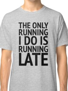 The Only Running  Classic T-Shirt
