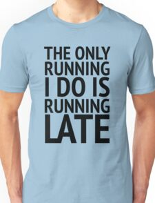 The Only Running  Unisex T-Shirt
