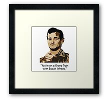 Bill Murray - Your on a Gravy Train with Biscuit Wheels Framed Print